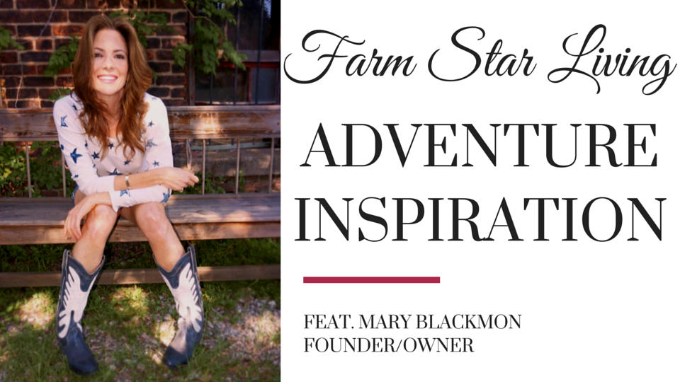 Summer Adventure Inspiration from Farm Star Living
