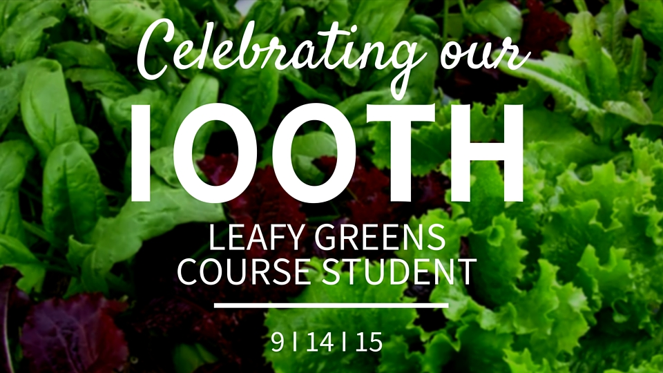 Celebrating our 100th Leafy Greens Course Student!