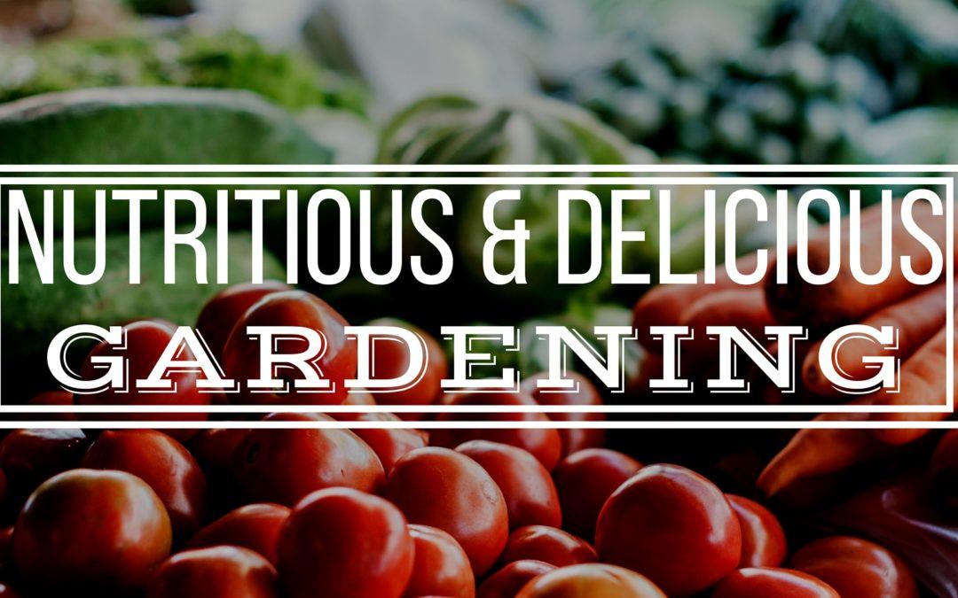 Grow a Nutrient Dense Garden and Boost the Flavor!